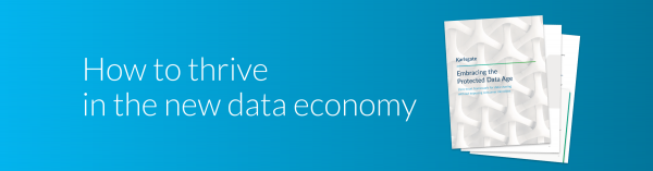 Protected data age: How to thrive in the new data economy white paper